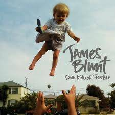 Some kind of trouble - James Blunt