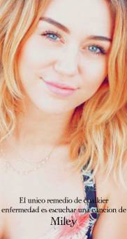 El unico remedio de cualkier enfermedad es escuchar una cancion de Miley