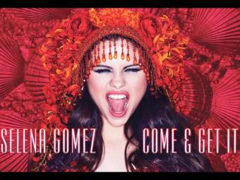 come and get it ( selena gomez)