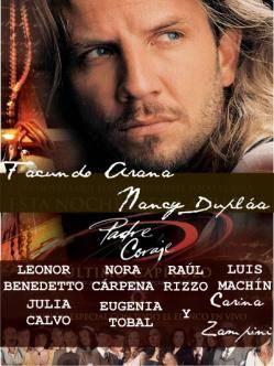 PADRE CORAJE (Facundo Arana / Nancy Dupl�a / Leonor Benedetto / Nora C�rpena / Ra�l Rizzo / Carina Zampini / Luis Mach�n / Eugenia Tobal / Julia calvo / Carina Zsmpini)