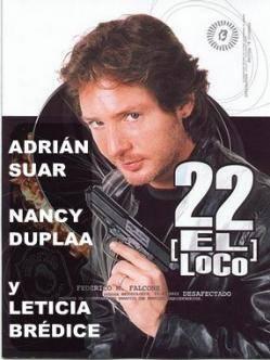 22, EL LOCO (Adrián Suar / Nancy Dupláa / Julieta ortega / Thelma Biral / Damián de Santo / Leticia Brédice)