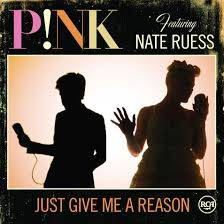 P!nk Ft. Nate Ruess (Just Give Me a Reason)